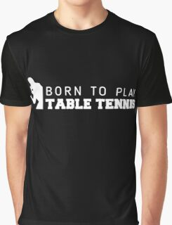 Born to play table tennis Graphic T-Shirt