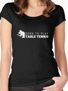 Born to play table tennis Women's Fitted Scoop T-Shirt