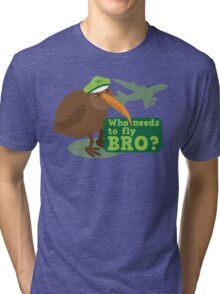 Who needs to FLY Bro? Non flying kiwi bird Tri-blend T-Shirt