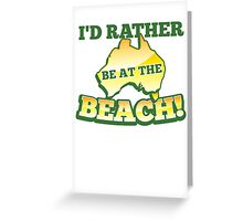 I'd rather be at the BEACH with aussie Australian map Greeting Card