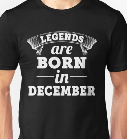 legends are born in DECEMBER shirt hoodie Unisex T-Shirt