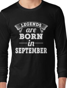 legends are born in SEPTEMBER shirt hoodie Long Sleeve T-Shirt