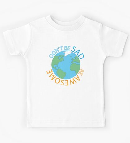 Don't Be Sad Be Awesome Earth Day Edition Kids Tee