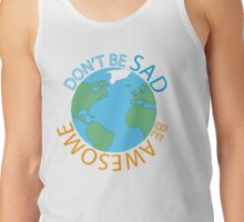 Don't Be Sad Be Awesome Earth Day Edition Tank Top