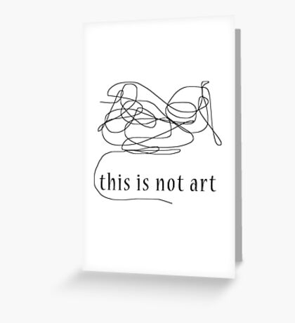 Not Art Greeting Card