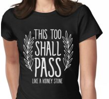 This too shall pass like a kidney stone Womens Fitted T-Shirt