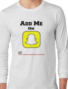 Add Me On SnapChat! Draw Your Own Name! Long Sleeve T-Shirt