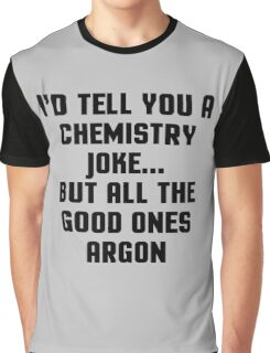 Chemistry Joke Funny Quote Graphic T-Shirt