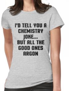 Chemistry Joke Funny Quote Womens Fitted T-Shirt