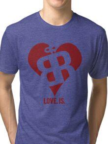 Love. Is. Tri-blend T-Shirt