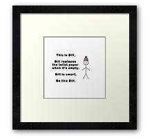 Be like Bill. Framed Print