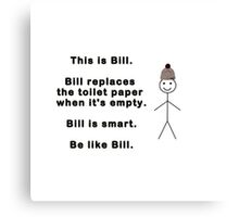 Be like Bill. Canvas Print