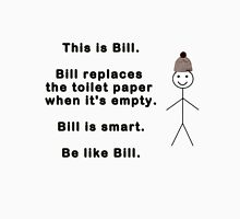 Be like Bill. Unisex T-Shirt