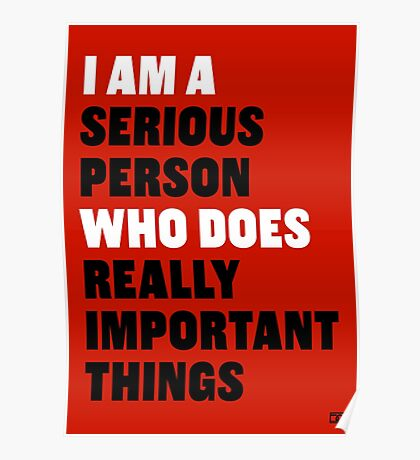 I am a Serious Person Who Does Really Important Things Poster