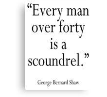 """GBS, """"Every man over forty is a scoundrel."""" George Bernard Shaw Canvas Print"""