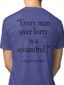 "GBS, ""Every man over forty is a scoundrel."" George Bernard Shaw Tri-blend T-Shirt"