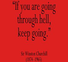 "Churchill, ""If you are going through hell, keep going."" Sir Winston Churchill Unisex T-Shirt"