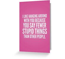 Hanging around with you Greeting Card