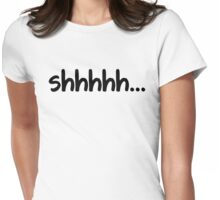 shh.. Womens Fitted T-Shirt