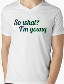 SO WHAT? I'M YOUNG Mens V-Neck T-Shirt