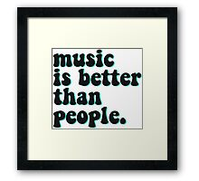 MUSIC IS BETTER THAN PEOPLE Framed Print