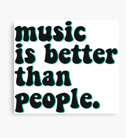 MUSIC IS BETTER THAN PEOPLE Canvas Print