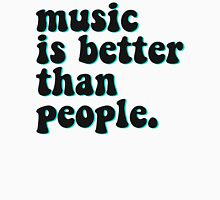 MUSIC IS BETTER THAN PEOPLE Unisex T-Shirt