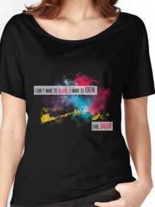 Carl Sagan Quote - I don't want to believe Women's Relaxed Fit T-Shirt