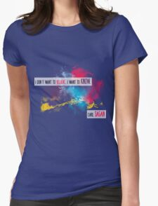 Carl Sagan Quote - I don't want to believe Womens Fitted T-Shirt
