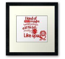 i like you Framed Print