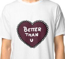 Love heart - Better than u Classic T-Shirt