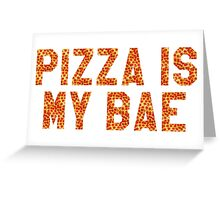 PIZZA IS MY BAE Greeting Card