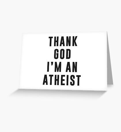 Thank God, I'm an atheist Greeting Card