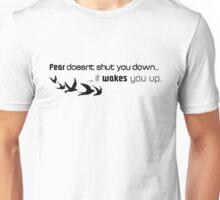 Fear doesn't shut you down...  Unisex T-Shirt