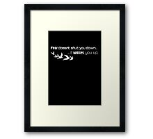Fear doesn't shut you down...  Framed Print