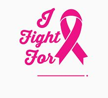 I FIGHT FOR Cancer Awareness Campaign Unisex T-Shirt