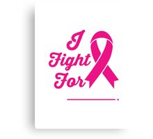 I FIGHT FOR Cancer Awareness Campaign Canvas Print
