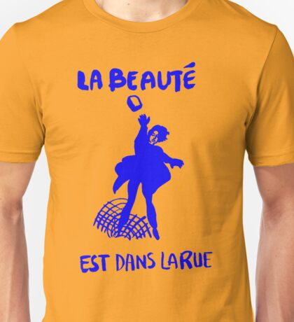 La beauté est dans la rue-(Beauty is in the street) Unisex T-Shirt