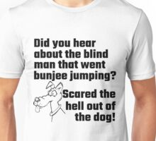 Did You Hear About The Blind Man Unisex T-Shirt