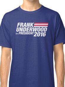 Frank Underwood for President 2016 Classic T-Shirt