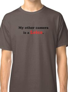 My other camera is a Leica. Classic T-Shirt