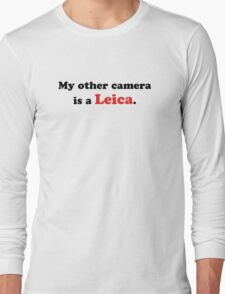 My other camera is a Leica. Long Sleeve T-Shirt