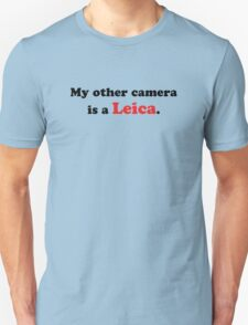 My other camera is a Leica. Unisex T-Shirt
