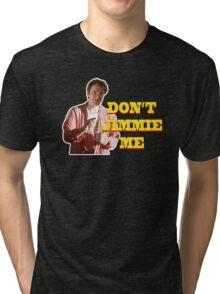 PULP FICTION - DON'T JIMMIE ME Tri-blend T-Shirt