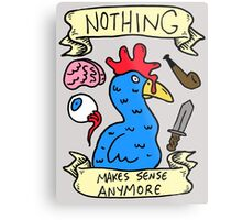 Nothing Makes Sense Anymore Metal Print