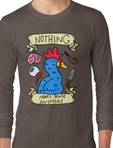 Nothing Makes Sense Anymore Long Sleeve T-Shirt
