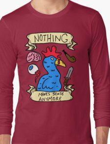 Nothing Makes Sense Anymore Long Sleeve T-Shirt