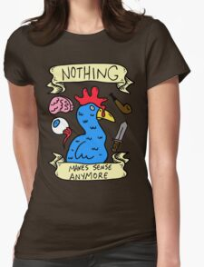 Nothing Makes Sense Anymore Womens Fitted T-Shirt