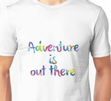 Adventure is out there Up Unisex T-Shirt