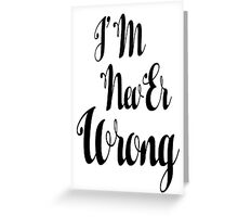 """i'M nevEr Wrong"" mew mew  Greeting Card"